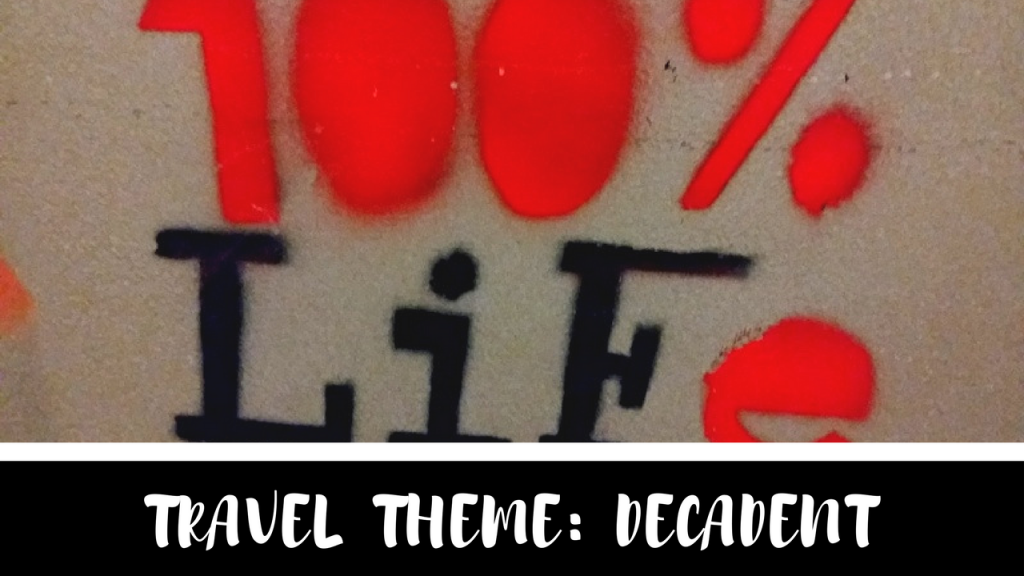 Weekly Travel theme: Decadent - The Biveros Effect